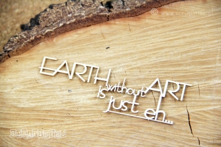 "Nápis ""Earth without art is just eh..."" - 1 ks"